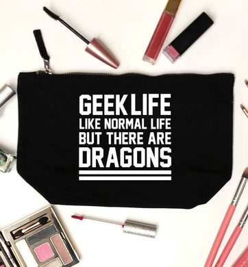 Geek life like normal life but there are dragons black makeup bag