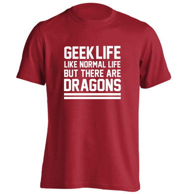 Geek life like normal life but there are dragons adults unisex red Tshirt 2XL