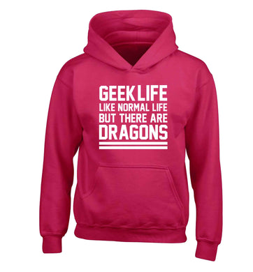 Geek life like normal life but there are dragons children's pink hoodie 12-13 Years