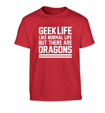 Geek life like normal life but there are dragons Children's red Tshirt 12-13 Years
