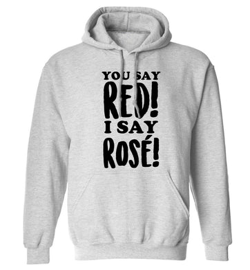 You say red I say rosé adults unisex grey hoodie 2XL