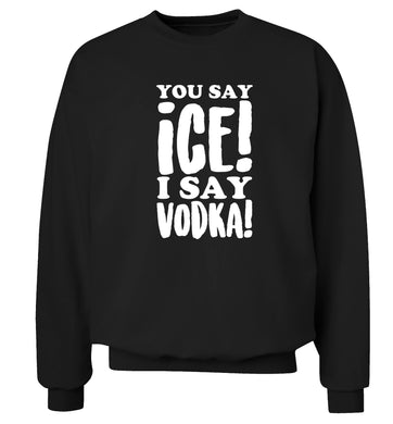 You say ice I say vodka! Adult's unisex black Sweater 2XL