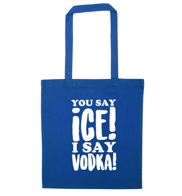 You say ice I say vodka! blue tote bag