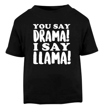 You say drama I say llama! Black Baby Toddler Tshirt 2 years