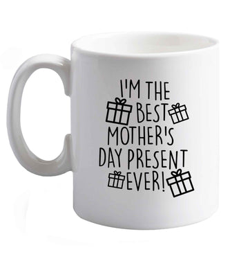 10 oz I'm the best mother's day present ever! ceramic mug right handed