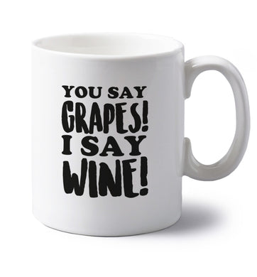 You say grapes I say wine! left handed white ceramic mug