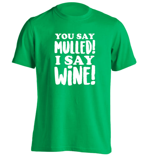 You say mulled I say wine! adults unisex green Tshirt 2XL