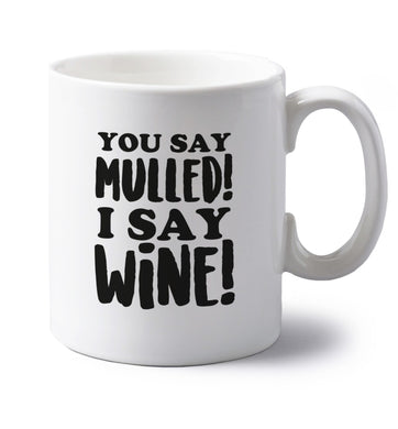 You say mulled I say wine! left handed white ceramic mug