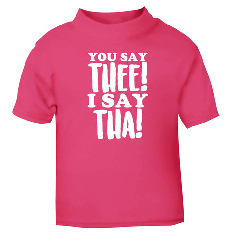 You say thee I say tha pink Baby Toddler Tshirt 2 Years