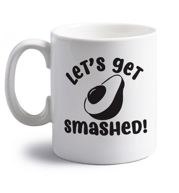 Let's get smashed right handed white ceramic mug