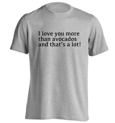 I love you more than avocados and that's a lot adults unisex grey Tshirt 2XL