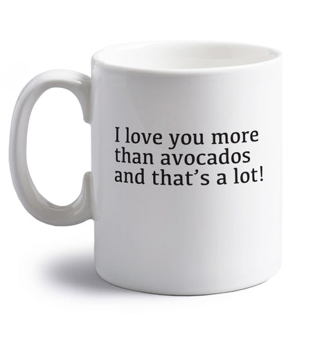 I love you more than avocados and that's a lot right handed white ceramic mug