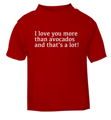 I love you more than avocados and that's a lot red Baby Toddler Tshirt 2 Years