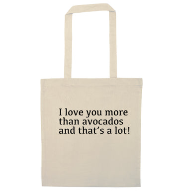 I love you more than avocados and that's a lot natural tote bag