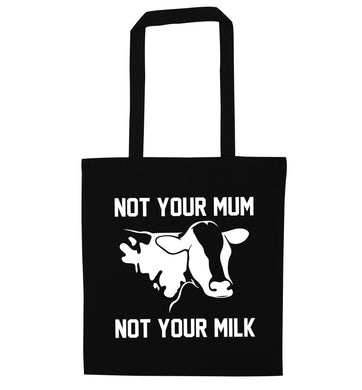 Not your mum not your milk black tote bag