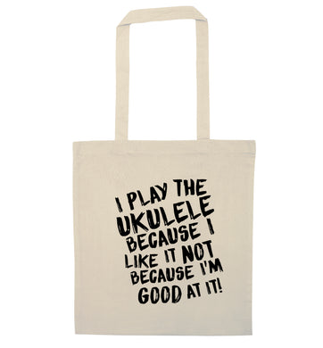 I play the ukulele because I like it not because I'm good at it natural tote bag