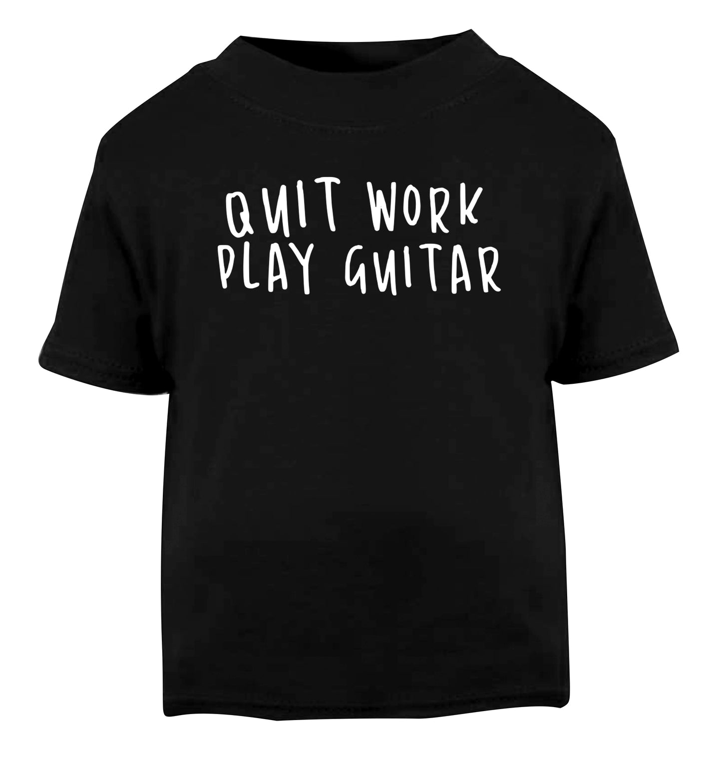Quit work play guitar Black Baby Toddler Tshirt 2 years