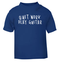 Quit work play guitar blue Baby Toddler Tshirt 2 Years
