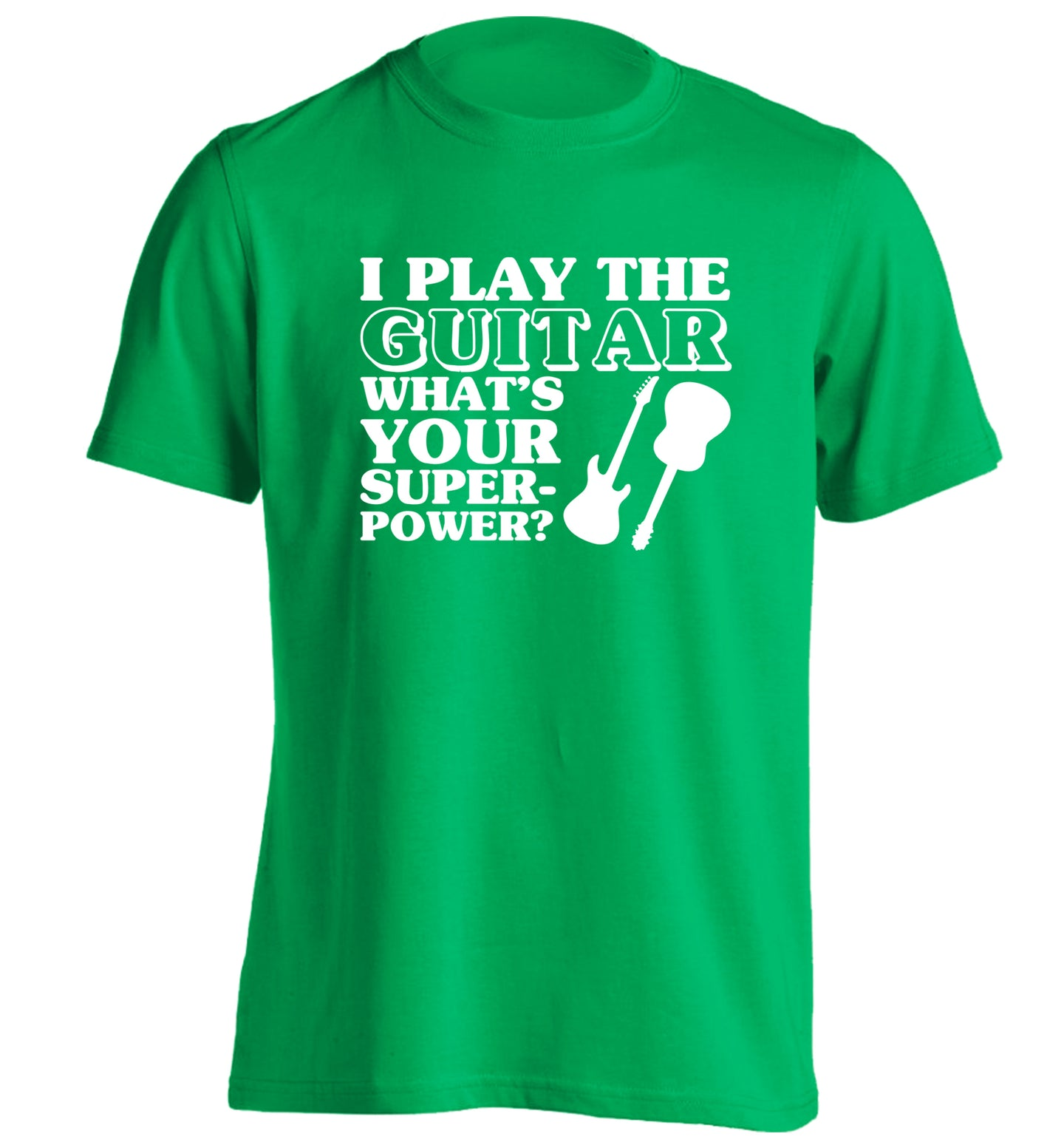 I play the guitar what's your superpower? adults unisex green Tshirt small