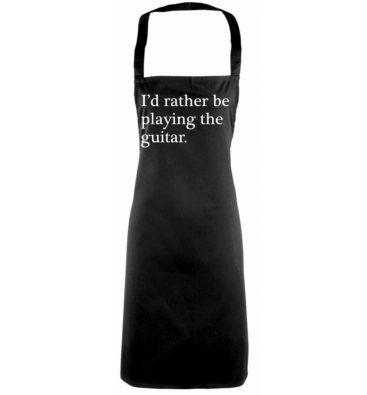 I'd rather be playing the guitar black apron