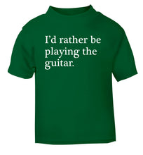 I'd rather be playing the guitar green Baby Toddler Tshirt 2 Years