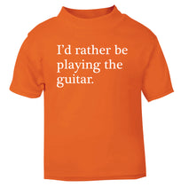I'd rather be playing the guitar orange Baby Toddler Tshirt 2 Years