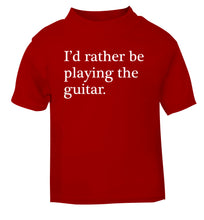 I'd rather be playing the guitar red Baby Toddler Tshirt 2 Years