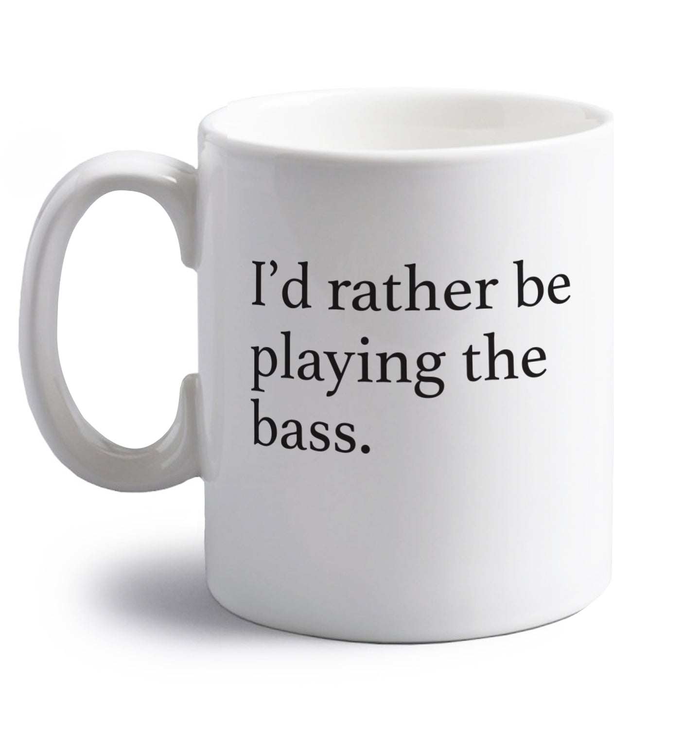 I'd rather by playing the bass right handed white ceramic mug