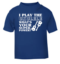 I play the ukulele what's your superpower? blue Baby Toddler Tshirt 2 Years