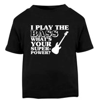 I play the bass what's your superpower? Black Baby Toddler Tshirt 2 years