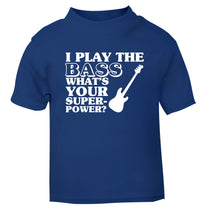I play the bass what's your superpower? blue Baby Toddler Tshirt 2 Years