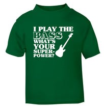 I play the bass what's your superpower? green Baby Toddler Tshirt 2 Years