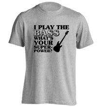 I play the bass what's your superpower? adults unisex grey Tshirt 2XL