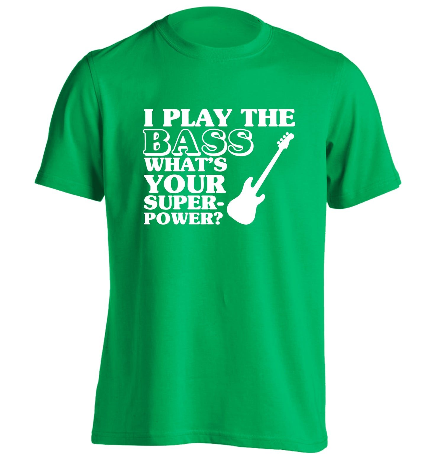 I play the bass what's your superpower? adults unisex green Tshirt 2XL