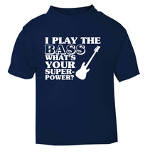 I play the bass what's your superpower? navy Baby Toddler Tshirt 2 Years