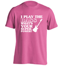 I play the bass what's your superpower? adults unisex pink Tshirt 2XL