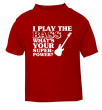 I play the bass what's your superpower? red Baby Toddler Tshirt 2 Years