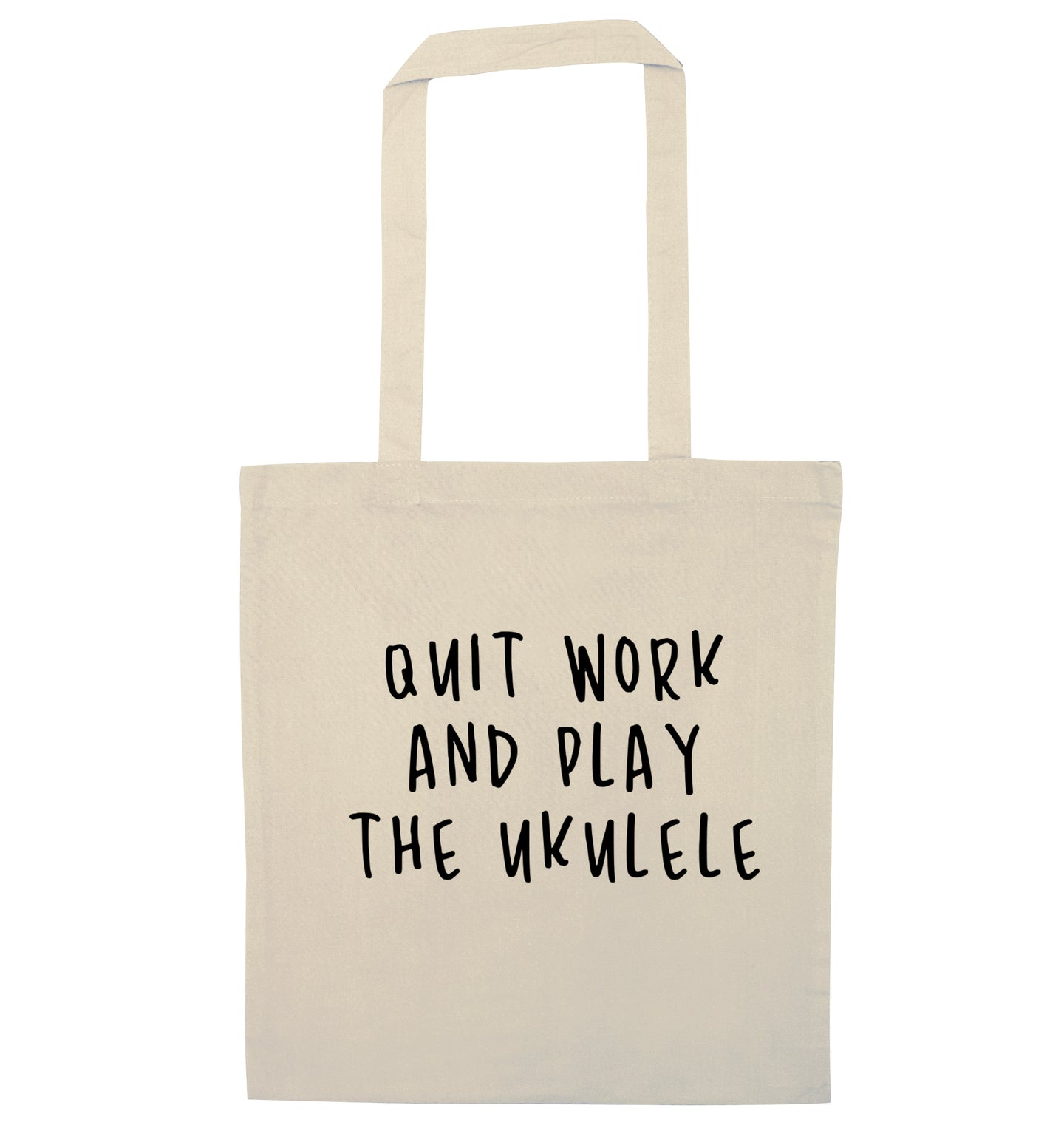 Quit work and play the ukulele natural tote bag