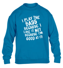 I play the bass because I like it not because I'm good at it children's blue sweater 12-14 Years