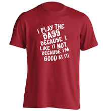 I play the bass because I like it not because I'm good at it adults unisex red Tshirt 2XL