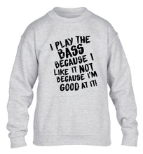 I play the bass because I like it not because I'm good at it children's grey sweater 12-14 Years