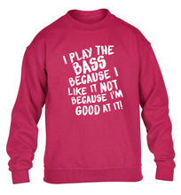 I play the bass because I like it not because I'm good at it children's pink sweater 12-14 Years