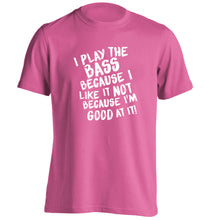 I play the bass because I like it not because I'm good at it adults unisex pink Tshirt 2XL
