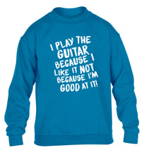 I play the guitar because I like it not because I'm good at it children's blue sweater 12-14 Years