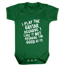I play the guitar because I like it not because I'm good at it Baby Vest green 18-24 months