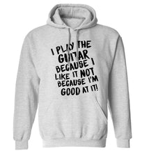 I play the guitar because I like it not because I'm good at it adults unisex grey hoodie 2XL