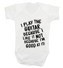 I play the guitar because I like it not because I'm good at it Baby Vest white 18-24 months