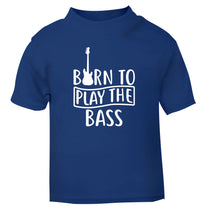 Born to play the bass blue Baby Toddler Tshirt 2 Years