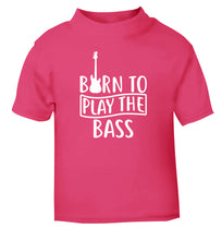 Born to play the bass pink Baby Toddler Tshirt 2 Years
