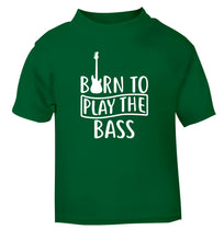 Born to play the bass green Baby Toddler Tshirt 2 Years